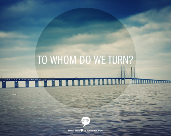 To Who Do We Turn