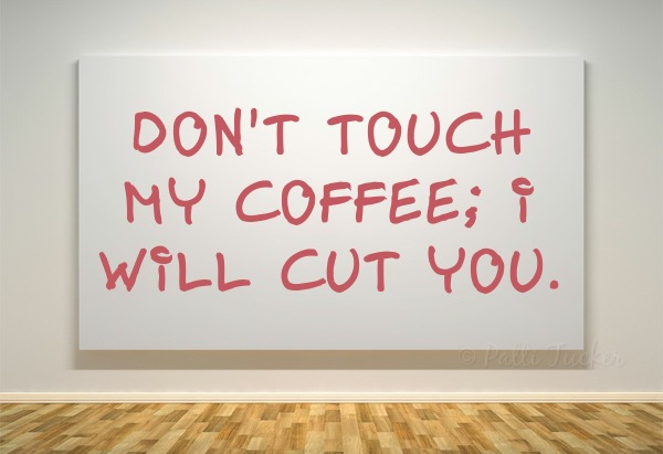 graphic reads dont touch my coffee; i will cut you