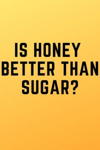 text graphic: Is Honey Better Than Sugar