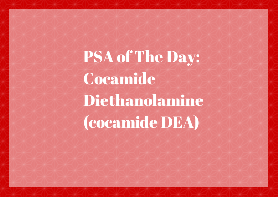 PSA of the Day: Cocamide Diethanolamine (cocamide DEA)