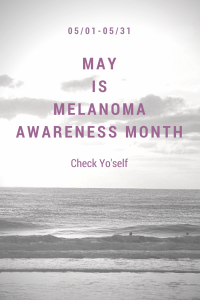 May is Melanoma Awareness Month: Check Yo'Self!