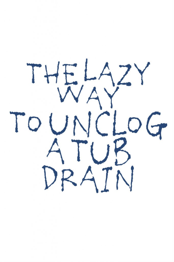 The Lazy Way To Unclog a Tub Drain