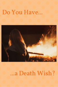 graphic with bonfire: Do You Have A Death Wish?