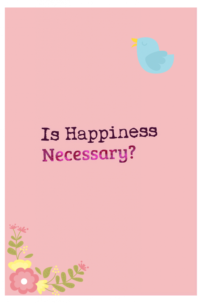 Is Happiness Necessary?