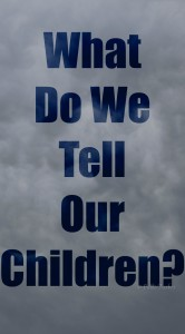 What Do We tell Our Children?