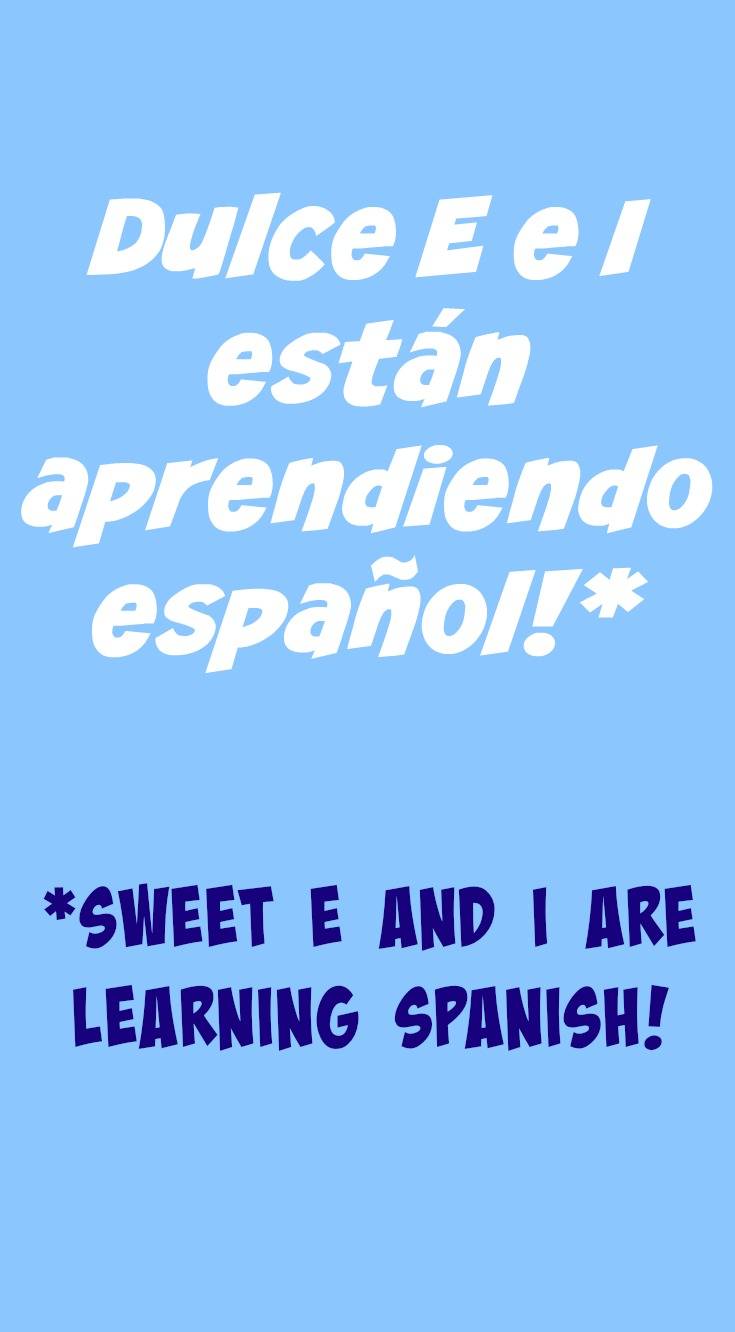 Sweet E and I are learning Spanish!