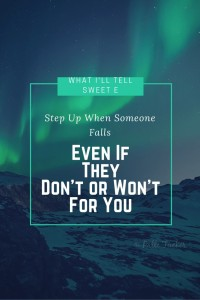 What I'll Tell Sweet E: Step Up When Someone Falls, Even If They Don't or Won't