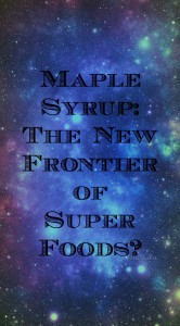 Is Maple Syrup the New Super Food?