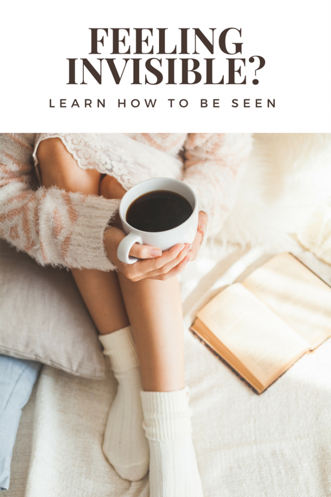 Feeling Invisible is Awful. Learn How to Be Seen.