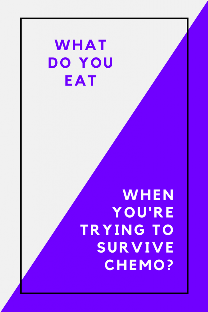 What Do You Eat When You're Trying To Survive Chemo?
