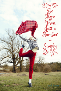 text graphic with dancing girl: How To Be More Than Just a Number - Simply Be You